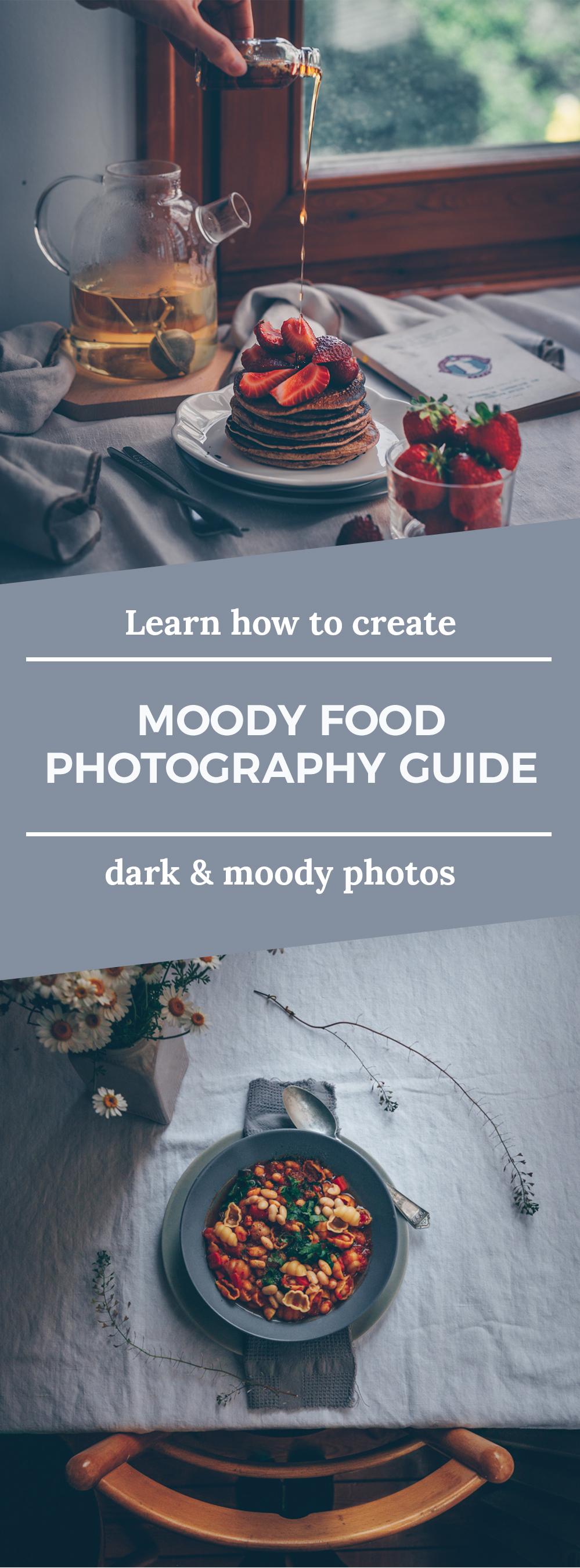 Moody Food Photography Guide - Learn how to create dark and moody images. This dark and moody food photography guide includes three sections: Styling the food, Shooting a moody scene and editing moody photos.